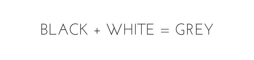 Black + White = Grey
